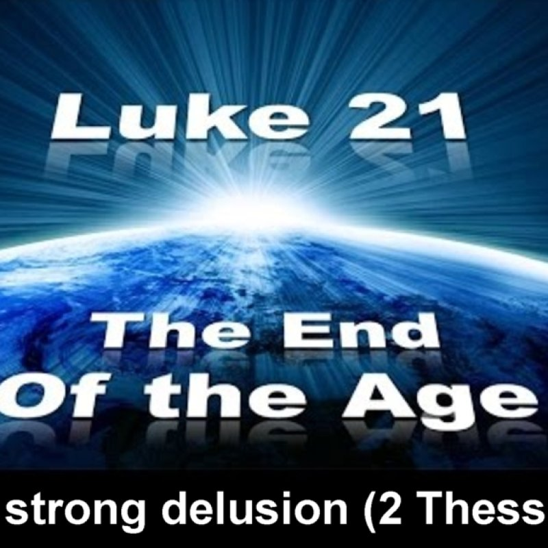 The End of the Age and Strong Delusion