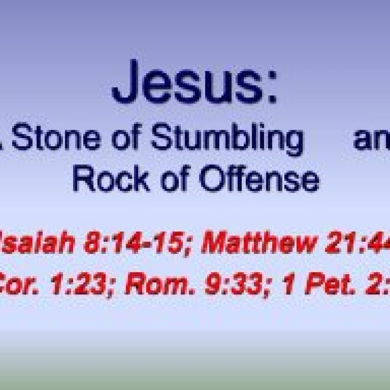 "Jesus Christ - The ""ROCK"" of Offense"