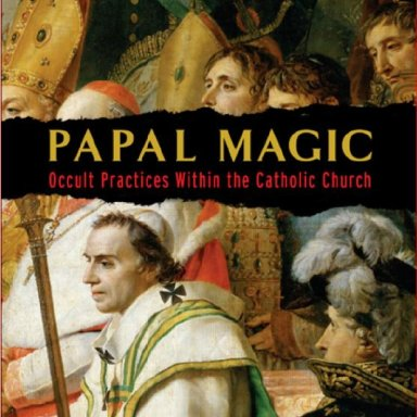Papal Magic - Occult Practices Within the Catholic Church